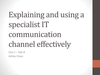 Explaining and using a specialist IT communication channel effectively