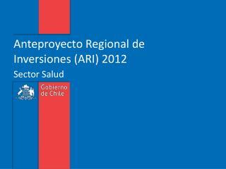 Anteproyecto Regional de Inversiones (ARI) 2012