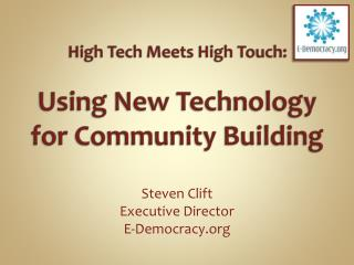 High Tech Meets High Touch:  Using  New Technology for Community Building