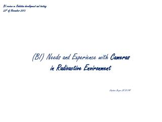 (BI) Needs and Experience with  Cameras  in Radioactive  E nvironment