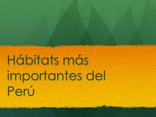 Hábitats más importantes  del  Perú