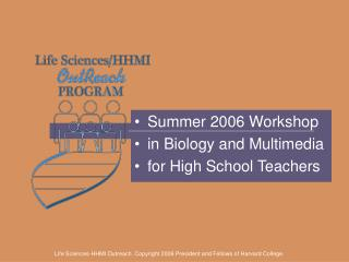Summer 2006 Workshop in Biology and Multimedia  for High School Teachers