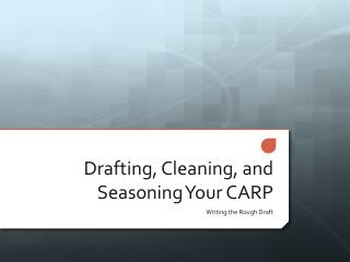 Drafting, Cleaning, and Seasoning Your CARP