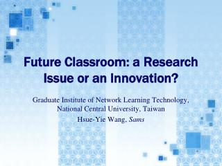 Future Classroom: a Research Issue or an Innovation?
