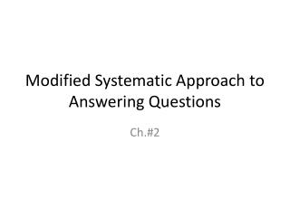 Modified Systematic Approach to Answering Questions