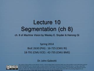 Lecture  10 Segmentation ( ch  8 ) ch. 8  of  Machine Vision  by Wesley E. Snyder &  Hairong  Qi
