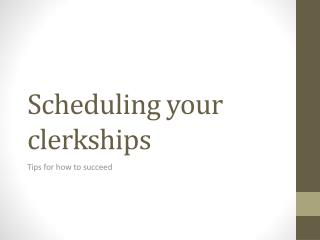 Scheduling your clerkships