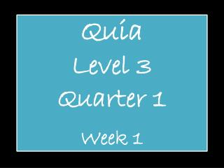 Quia Level 3 Quarter 1 Week 1