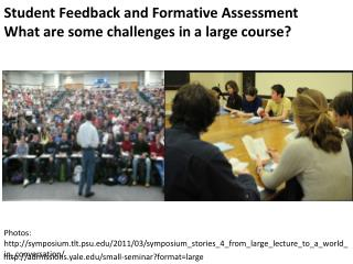 Student Feedback and Formative Assessment  What are some challenges in a large course?