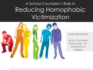 A School Counselor's Role in  Reducing Homophobic Victimization
