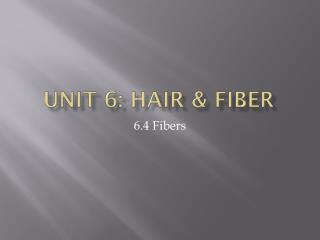 Unit 6: Hair & Fiber