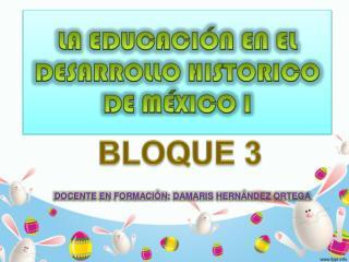 LA EDUCACIÓN EN EL DESARROLLO HISTORICO DE MÉXICO I