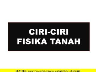 CIRI-CIRI  FISIKA TANAH