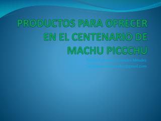 PRODUCTOS PARA OFRECER EN EL CENTENARIO DE MACHU PICCCHU