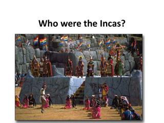 Who were the Incas?