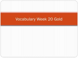 Vocabulary Week 20 Gold