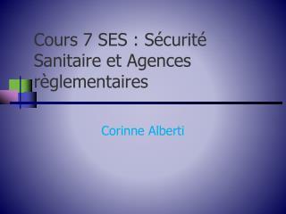 Cours 7 SES : Sécurité Sanitaire et Agences règlementaires