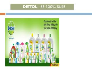 DETTOL -  BE 100% SURE