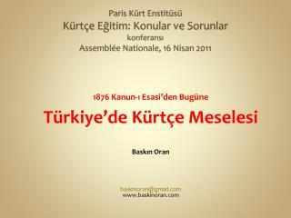 1876 Kanun-ı Esasi'den Bugüne Türkiye'de  Kürtçe Meselesi Baskın  Oran baskinoran@gmail.com