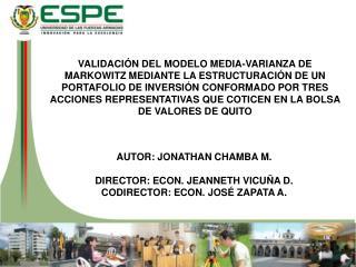 AUTOR: JONATHAN CHAMBA M. DIRECTOR: ECON. JEANNETH VICUÑA D. CODIRECTOR: ECON. JOSÉ ZAPATA A.