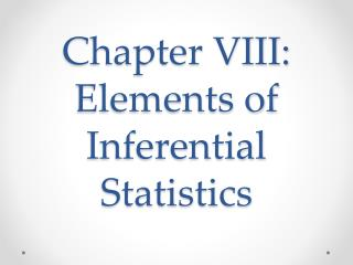 Chapter VIII: Elements of Inferential Statistics