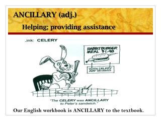 ANCILLARY (adj.) Helping; providing assistance