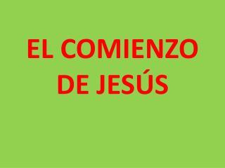 EL COMIENZO  DE JESÚS