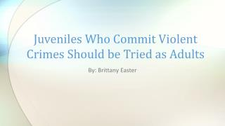 Juveniles Who Commit Violent Crimes Should be Tried as Adults