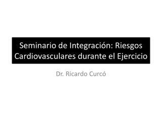 Seminario de Integración: Riesgos  Cardiovasculares durante el Ejercicio