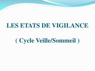 LES ETATS DE VIGILANCE ( Cycle Veille/Sommeil )