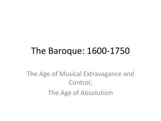T he Baroque: 1600-1750