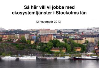 S� h�r vill vi jobba med ekosystemtj�nster i Stockolms l�n
