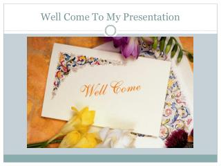 Well Come To My Presentation