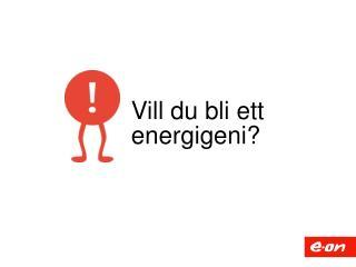 Vill  du  bli ett energigeni ?