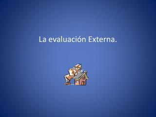 La evaluación Externa.