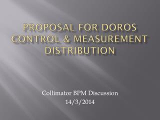 Proposal for  DOROS CONTROL & measurement distribution