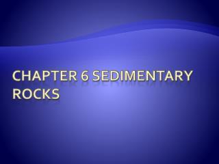 Chapter 6 Sedimentary rocks