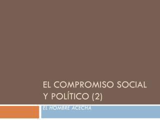 EL COMPROMISO SOCIAL Y POLÍTICO (2)