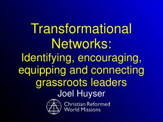 Transformational Networks: Identifying, encouraging, equipping and connecting grassroots  leaders