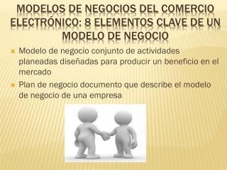 MODELOS DE NEGOCIOS DEL  COMERCIO ELECTRÓNICO: 8 elementos clave de un modelo de negocio