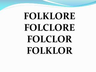FOLKLORE FOLCLORE FOLCLOR FOLKLOR