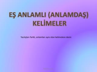 EŞ ANLAMLI (ANLAMDAŞ)  KELİMELER