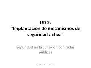 """UD 2:  """"Implantación de mecanismos de seguridad activa"""""""
