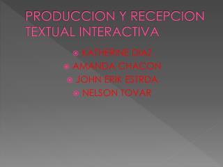 PRODUCCION Y RECEPCION TEXTUAL INTERACTIVA
