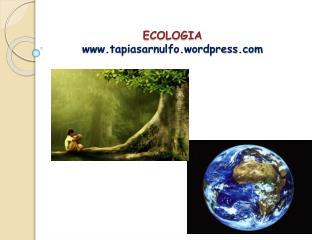 ECOLOGIA www.tapiasarnulfo.wordpress.com