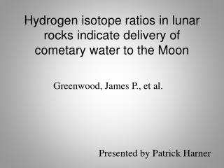 Hydrogen isotope ratios in lunar rocks indicate delivery of  cometary  water to the Moon