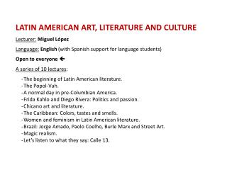 LATIN AMERICAN ART, LITERATURE AND CULTURE Lecturer: Miguel  López