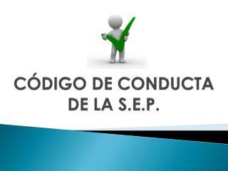 CÓDIGO DE CONDUCTA DE LA S.E.P.