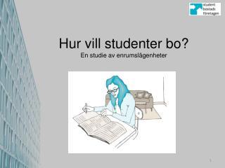 Hur vill studenter bo? En studie av enrumslägenheter