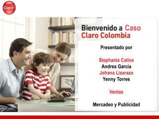 Presentado por  Stephania Cative Andrea García Johana Lizarazo Yenny Torres Ventas